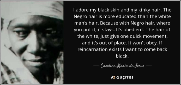 quote-i-adore-my-black-skin-and-my-kinky-hair-the-negro-hair-is-more-educated-than-the-white-carolina-maria-de-jesus-117-57-22